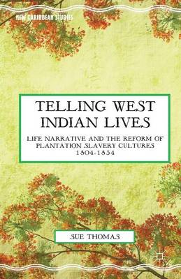 Telling West Indian Lives: Life Narrative and the Reform of Plantation Slavery Cultures 1804-1834 - New Caribbean Studies (Paperback)