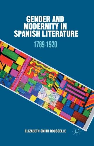Gender and Modernity in Spanish Literature: 1789-1920 (Paperback)