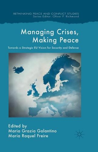 Managing Crises, Making Peace: Towards a Strategic EU Vision for Security and Defense - Rethinking Peace and Conflict Studies (Paperback)