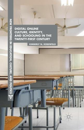 Digital Online Culture, Identity, and Schooling in the Twenty-First Century - New Frontiers in Education, Culture, and Politics (Paperback)