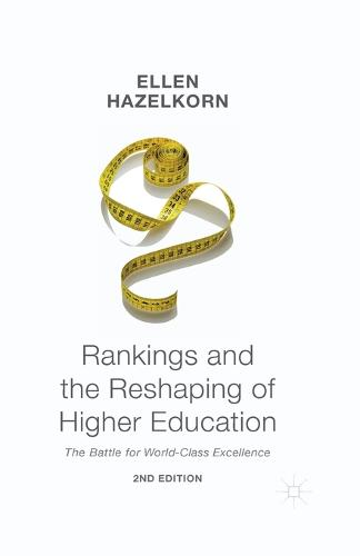 Rankings and the Reshaping of Higher Education: The Battle for World-Class Excellence (Paperback)