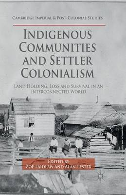 Indigenous Communities and Settler Colonialism: Land Holding, Loss and Survival in an Interconnected World - Cambridge Imperial and Post-Colonial Studies Series (Paperback)