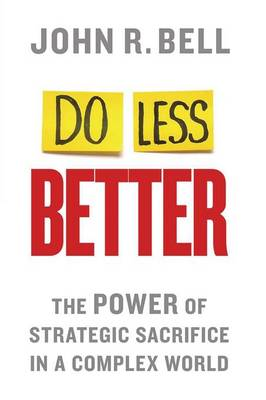 Do Less Better: The Power of Strategic Sacrifice in a Complex World (Paperback)