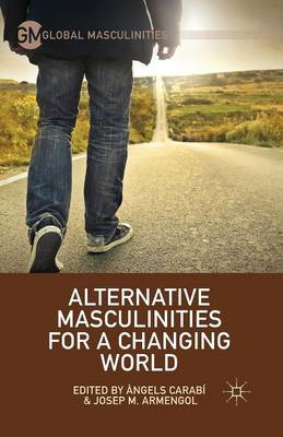 Alternative Masculinities for a Changing World - Global Masculinities (Paperback)