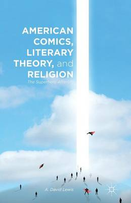 American Comics, Literary Theory, and Religion: The Superhero Afterlife (Paperback)