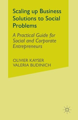 Scaling up Business Solutions to Social Problems: A Practical Guide for Social and Corporate Entrepreneurs (Paperback)