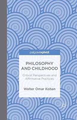 Philosophy and Childhood: Critical Perspectives and Affirmative Practices (Paperback)