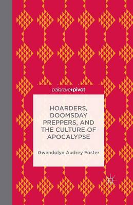 Hoarders, Doomsday Preppers, and the Culture of Apocalypse (Paperback)