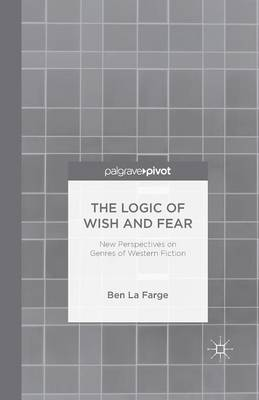 The Logic of Wish and Fear: New Perspectives on Genres of Western Fiction (Paperback)