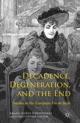 Decadence, Degeneration, and the End: Studies in the European Fin de Siecle (Paperback)