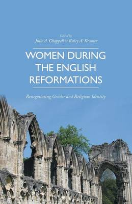 Women during the English Reformations: Renegotiating Gender and Religious Identity (Paperback)