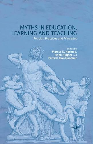 Myths in Education, Learning and Teaching: Policies, Practices and Principles (Paperback)