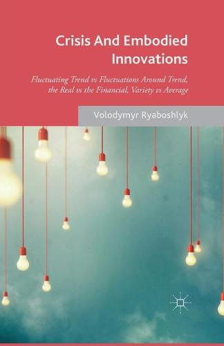 Crisis And Embodied Innovations: Fluctuating Trend vs Fluctuations Around Trend, the Real vs the Financial, Variety vs Average (Paperback)