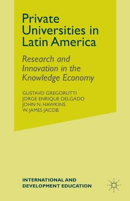 Private Universities in Latin America: Research and Innovation in the Knowledge Economy - International and Development Education (Paperback)