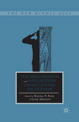 Teaching Medieval and Early Modern Cross-Cultural Encounters - The New Middle Ages (Paperback)