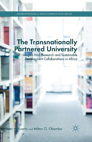 The Transnationally Partnered University: Insights from Research and Sustainable Development Collaborations in Africa - International and Development Education (Paperback)