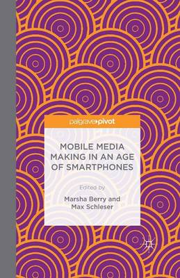 Mobile Media Making in an Age of Smartphones (Paperback)