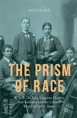 The Prism of Race: W.E.B. Du Bois, Langston Hughes, Paul Robeson, and the Colored World of Cedric Dover (Paperback)