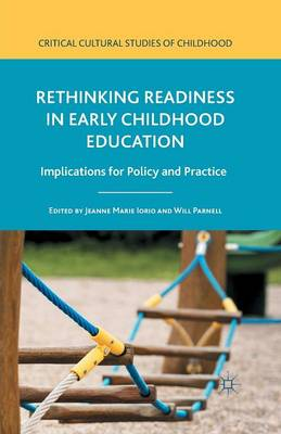 Rethinking Readiness in Early Childhood Education: Implications for Policy and Practice - Critical Cultural Studies of Childhood (Paperback)