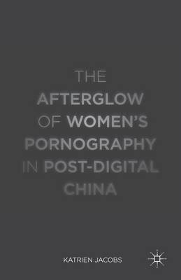 The Afterglow of Women's Pornography in Post-Digital China (Paperback)