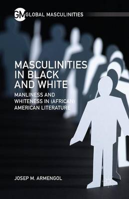 Masculinities in Black and White: Manliness and Whiteness in (African) American Literature - Global Masculinities (Paperback)
