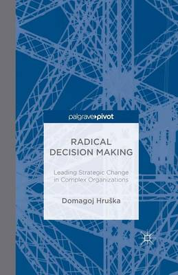 Radical Decision Making: Leading Strategic Change in Complex Organizations (Paperback)