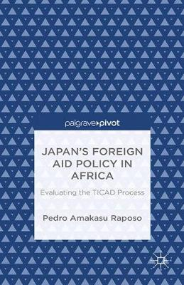 Japan's Foreign Aid Policy in Africa: Evaluating the TICAD Process (Paperback)