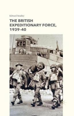 The British Expeditionary Force, 1939-40 (Paperback)