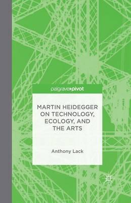 Martin Heidegger on Technology, Ecology, and the Arts (Paperback)