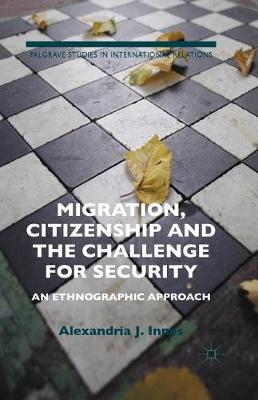 Migration, Citizenship and the Challenge for Security: An Ethnographic Approach - Palgrave Studies in International Relations (Paperback)
