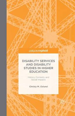 Disability Services and Disability Studies in Higher Education: History, Contexts, and Social Impacts (Paperback)