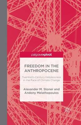 Freedom in the Anthropocene: Twentieth-Century Helplessness in the Face of Climate Change (Paperback)