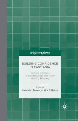 Building Confidence in East Asia: Maritime Conflicts, Interdependence and Asian Identity Thinking (Paperback)