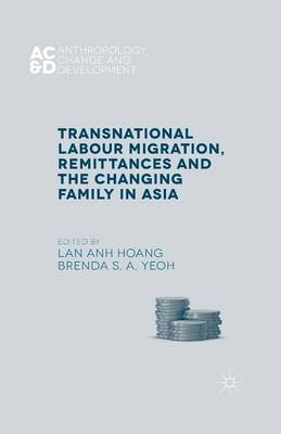Transnational Labour Migration, Remittances and the Changing Family in Asia - Anthropology, Change, and Development (Paperback)