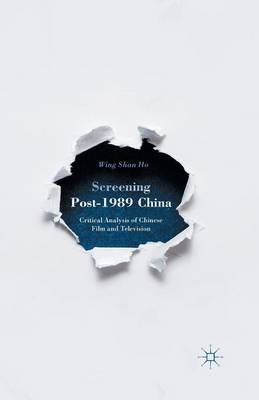 Screening Post-1989 China: Critical Analysis of Chinese Film and Television (Paperback)