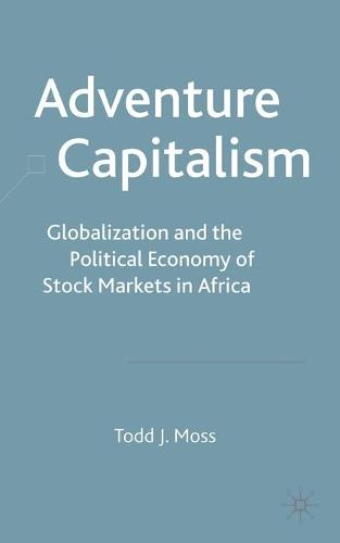 Adventure Capitalism: Globalization and the Political Economy of Stock Markets in Africa (Paperback)