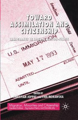 Toward Assimilation and Citizenship: Immigrants in Liberal Nation-States - Migration Minorities and Citizenship (Paperback)