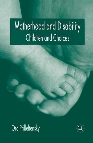 Motherhood and Disability: Children and Choices (Paperback)