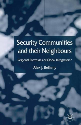 Security Communities and their Neighbours: Regional Fortresses or Global Integrators? (Paperback)