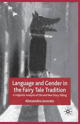 Language and Gender in the Fairy Tale Tradition: A Linguistic Analysis of Old and New Story-Telling (Paperback)