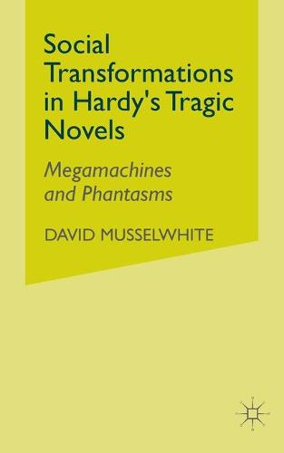 Social Transformations in Hardy's Tragic Novels: Megamachines and Phantasms (Paperback)