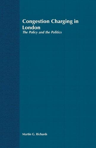 Congestion Charging in London: The Policy and the Politics (Paperback)