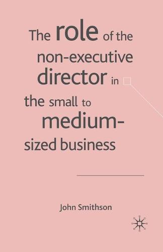 The Role of the Non-Executive Director in the Small to Medium Sized Businesses (Paperback)