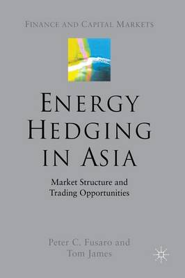 Energy Hedging in Asia: Market Structure and Trading Opportunities - Finance and Capital Markets Series (Paperback)