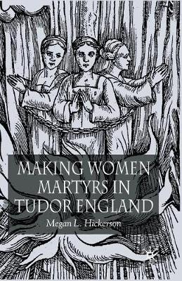 Making Women Martyrs in Tudor England (Paperback)