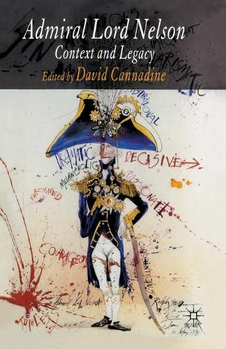 Admiral Lord Nelson: Context and Legacy (Paperback)