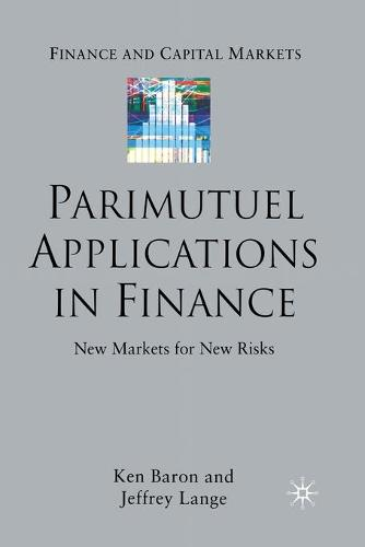 Parimutuel Applications In Finance: New Markets for New Risks - Finance and Capital Markets Series (Paperback)