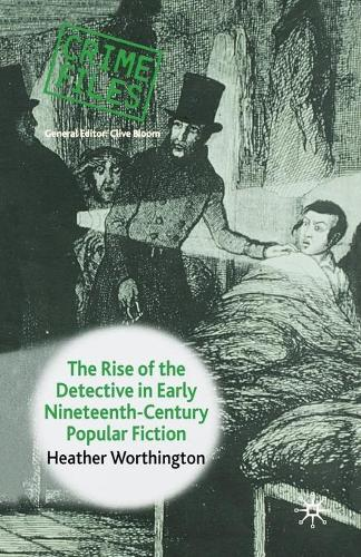 The Rise of the Detective in Early Nineteenth-Century Popular Fiction - Crime Files (Paperback)
