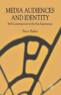 Media Audiences and Identity: Self-Construction in the Fan Experience (Paperback)