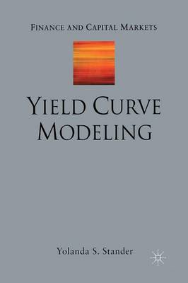 Yield Curve Modeling - Finance and Capital Markets Series (Paperback)